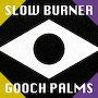 The Gooch Palms - Slow Burner