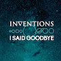 Inventions - I Said Goodbye