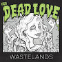 The Dead Love  - Wastelands