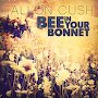 Fallon Cush - Bee In Your Bonnet