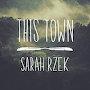 Sarah Rzek - This Town