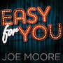 Joe Moore - Easy For You