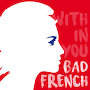 Bad French - Within You