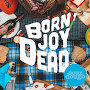 Born Joy Dead - Sourdough