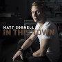 Matt Cornell - In This Town
