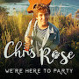 Chris Rose - We're Here To Party