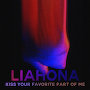 Liahona - Kiss Your Favourite Part Of Me