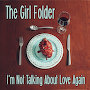 The Girl Folder - I'm Not Talking About Love Again