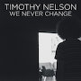 Timothy Nelson - We Never Change