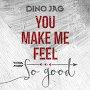 Dino Jag - You Make Me Feel So Good