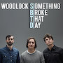 Woodlock - Something Broke That Day