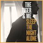 The Tiger & Me - Sleep The Night Alone
