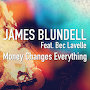 James Blundell - Money Changes Everything
