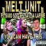 Melt Unit - You Can Have This