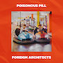 Foreign Architects - Poisonous Pill