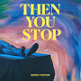 Domini Forster  - Then You Stop
