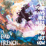Bad French - All Your Days Are Here Where You Are Now