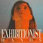 Exhibitionist - Hands