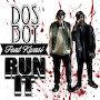 Dos Boy - Run It Ft. Kwasi