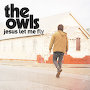 The Owls - Jesus Let Me Fly