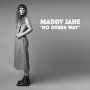 Maddy Jane - No Other Way