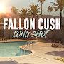 Fallon Cush - Long Shot