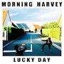 Morning Harvey - Lucky Day