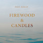 Paul Kelly - Firewood and Candles