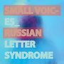 Small Voices - Russian Letter Syndrome