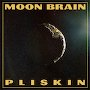 Moon Brain - Pliskin
