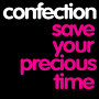 Confection - Save Your Precious Time
