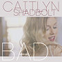 Caitlyn Shadbolt - Bad