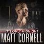 Matt Cornell - It's Only Midnight