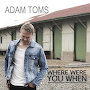 Adam Toms - Where Were You When