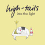 High-tails - Into The Light