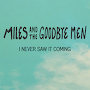 Miles and The Goodbye Men - I Never Saw It Coming