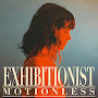 Exhibitionist - Motionless