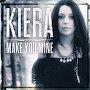 Kiera - Make You Mine