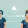 This Way North - Make It Work