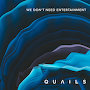 Quails - We Don't Need Entertainment