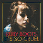 Ruby Boots - It's So Cruel
