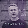 Adam Toms - Too Young To Know Better
