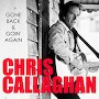 Chris Callaghan - Gone, Back and Goin' Again