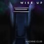 Machine Club - Wise Up
