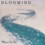 Blooming - Ways To Go