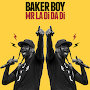 Baker Boy  - Mr La Di Da Di