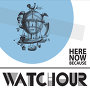 Watchour - Here, Now, Because