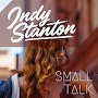 Indy Stanton - Small Talk