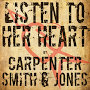 Carpenter, Smith & Jones - Listen To Her Heart
