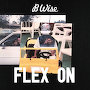 B Wise - Flex On